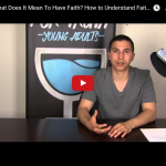 What Does It Mean To Have Faith? How to Understand Faith Logically [VIDEO]